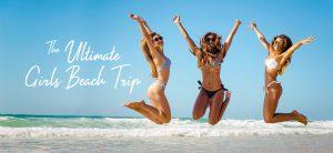 The ultimate girls beach trip
