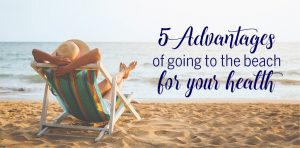 5 ADVANTAGES OF GOING TO THE BEACH FOR YOUR HEALTH