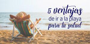 5 ventajas de ir a la playa para tu salud